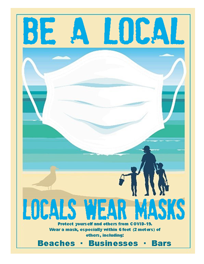 "Picture of a color illustrated sign with a large face mask over the illustration of a silhouette of a family at the beach. The sign says ""Be a Local. Locals Wear Masks. Protect yourself and others from COVID-19. Wear a mask, especially within 6 feet (2 meters) of others, including beaches, businesses, bars."" Click the image for the PDF."